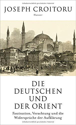 Die Deutschen und der Orient: Faszination, Verachtung und die Widersprüche der Aufklärung