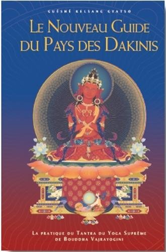 Le nouveau guide du pays des Dakinis : La pratique du Tantra du Yoga Suprême de Bouddha Vajrayogini