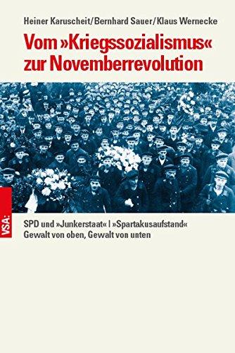 Vom »Kriegssozialismus« zur Novemberrevolution: SPD und »Junkerstaat«  »Spartakusaufstand«   Gewalt von oben, Gewalt von unten