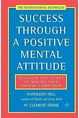 Success Through a Positive Mental Attitude: Discover the Secret of Making Your Dreams Come True Paperback