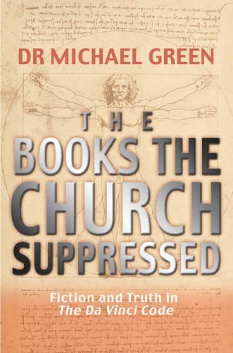 The Books the Church Suppressed: What The Da Vinci Code Doesn't Tell You: Fiction and Truth in The Da Vinci Code by Dr. Michael Green (2012-10-22)