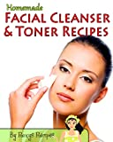 Homemade Facial Cleanser And Toner Recipes (Pamper Yourself Book 11)