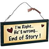 Heartwarmers 1-Piece I'm Right He's Wrong Funny Sign Plaque
