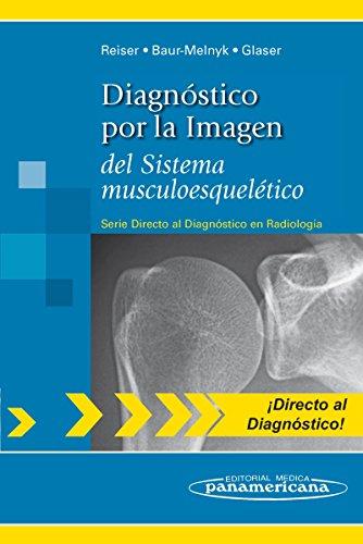 Diagnóstico por la Imagen: del Sistema musculoesquelético (Directo al Diagnostico en Radiologia / Direct Diagnosis in Radiology) por Reiser Maximilian
