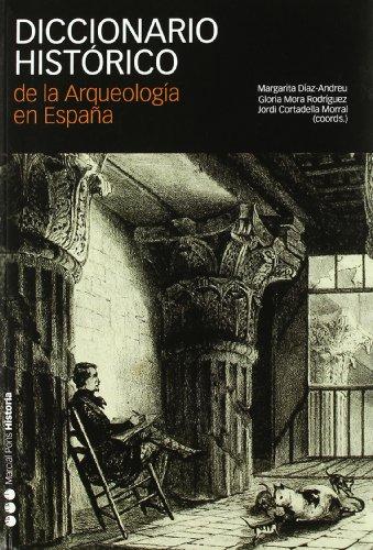 DICCIONARIO HISTÓRICO DE LA ARQUEOLOGÍA EN ESPAÑA (Diccionarios) por Margarita Díaz Andreu