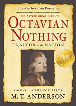 The Astonishing Life of Octavian Nothing, Traitor to the Nation, Volume I: The Pox Party by [Anderson, M. T.]