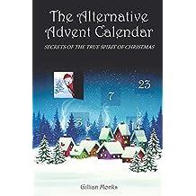 The Alternative Advent Calendar: Secrets of the True Spirit of Christmas