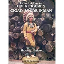 How to Carve Folk Figures and a Cigar-Store Indian (Dover Pictorial Archives) by Harold L. Enlow (1979-05-01)
