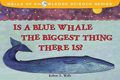 Is The Blue Whale The Biggest Thing? - Relative Size - Wells of Knowledge (Wells of Knowledge Science) por Robert Wells