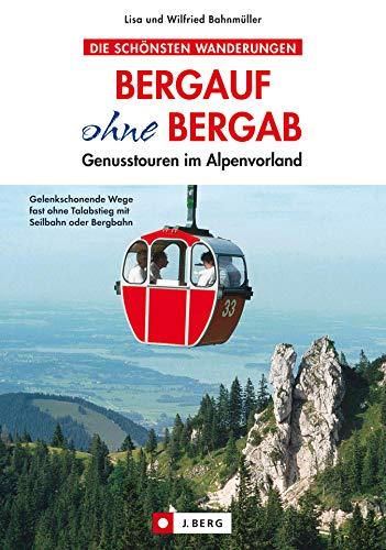 Bergauf ohne Bergab: leichte Wanderungen in den Bayerischen Voralpen: Gelenkschonendes Wandern vom Allgäu bis Berchtesgaden, für Senioren, aber auch für alle anderen