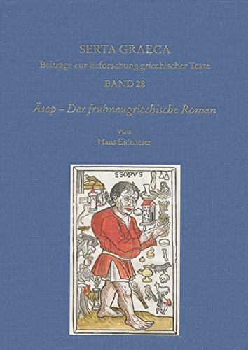 serta-graeca-beitrage-zur-erforschung-griechischer-texte-asop-der-fruhneugriechische-roman-einfuhrun