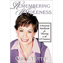 Remembering Wholeness: A Personal Handbook for Thriving in the 21st Century by Carol Tuttle