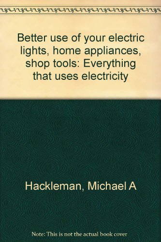 Better use of your electric lights, home appliances, shop tools: Everything t...