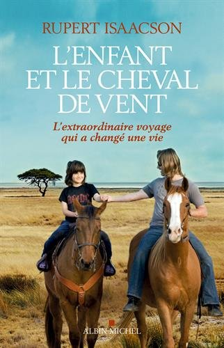 L'Enfant et le cheval de vent: L'extraordinaire voyage qui a changé une vie par Rupert Isaacson