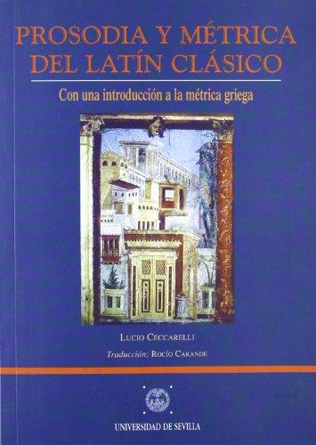 Prosodia y métrica del latín clásico con una introducción a la métrica griega por Lucio Ceccarelli