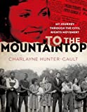 To the Mountaintop: My Journey Through the Civil Rights Movement (New York Times) by Charlayne Hunter-Gault (2014-01-14)