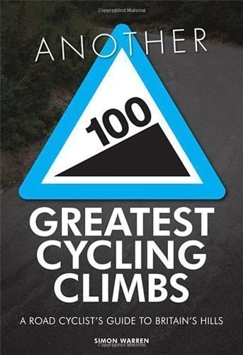 Another 100 Greatest Cycling Climbs: A Road Cyclist's Guide to Britain's Hills by Warren, Simon 1st (first) Edition (2012)