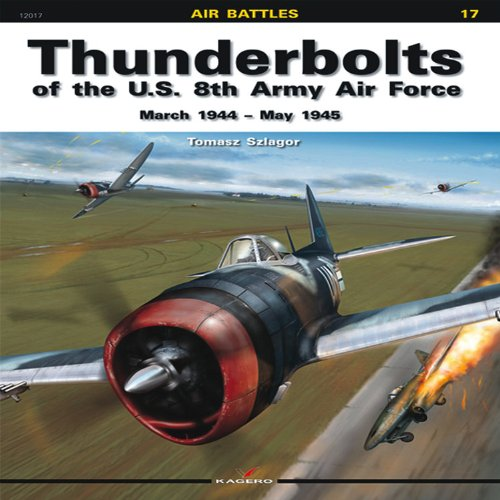 Thunderbolts of the U.S. 8th Army Air Force: March 1944 - May 1945 (Air Battles) por Tomasz Szlagor