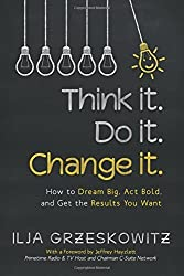 Think it. Do it. Change it.: How to Dream Big, Act Bold, and Get the Results You Want by Ilja Grzeskowitz (2016-01-13)