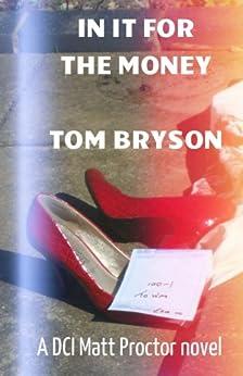 IN IT FOR THE MONEY: A DCI Matt Proctor novel (Matt Proctor novels Book 2) by [Bryson, Tom]