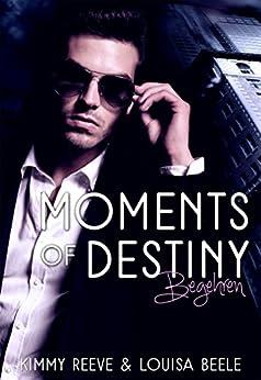 Moments of Destiny: Begehren von [Beele, Louisa, Reeve, Kimmy]