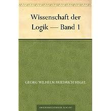 Wissenschaft der Logik — Band 1