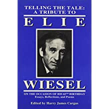 Telling the Tale: A Tribute to Elie Wiesel on the Occasion of His 65th Birthday : Essays, Reflections, and Poems