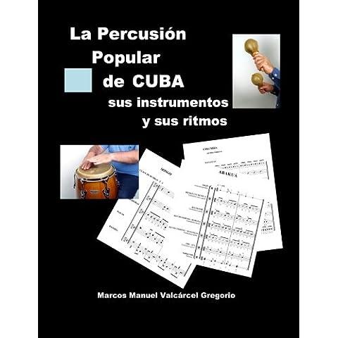 LA PERCUSION POPULAR DE CUBA; sus instrumentos y sus ritmos.: Ritmos básicos cubanos, ejercicios, fotos, lecciones y