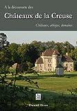 A la découverte des châteaux de la Creuse - Châteaux, abbayes, domaines