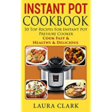 Instant Pot Cookbook: 50 Top Recipes For Instant Pot Pressure Cooker: Cook Easy, Healthy and Delicious (Instant Pot Cookbook Paleo, Instant Pot Cookbook ... Slow Cooker, Crock pot) (English Edition)