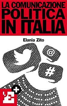 La comunicazione politica in Italia di [Zito, Elania, , l'Espresso, , Keywords]