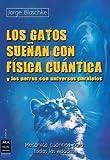 Los gatos sueñan con física cuántica: Y los perros con universos paralelos (Mecanica Cuantica Para Todas Las Edades) by Jorge Blaschke (2014-03-01)
