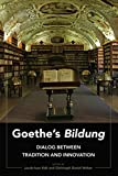 Goethes «Bildung»: Dialog Between Tradition and Innovation (English Edition)