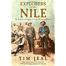 Explorers of the Nile: The Triumph and Tragedy of a Great Victorian Adventure by Tim Jeal (2011-11-01)