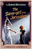 The Roman Mysteries: The Slave-girl from Jerusalem: Book 13