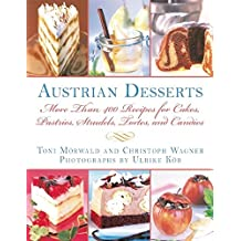 Austrian Desserts: More Than 400 Recipes for Cakes, Pastries, Strudels, Tortes, and Candies