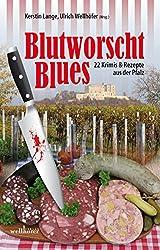 Blutworschtblues: 22 Krimis und Rezepte aus der Pfalz