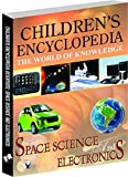 Children's Encyclopedia - Space, Science and Electronics: Familiarises Children To the World of Space, Science and Electronics