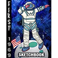 "FIRST 1969 SKETCHBOOK: Dabbing Astronaut/First Steps On The Moon/50th Anniversary/USA Flag/Art Blank Paper Drawing Pad/Scrap Book/8.5""x11"" ... Kids School Supplies/Student Teacher/Doodling"