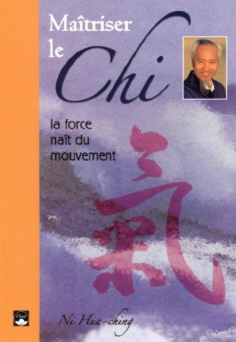 Maîtriser le Chi : La force naît du mouvement par Hua-Ching Ni