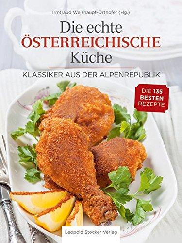 Die echte Österreichische Küche: Klassiker aus der Alpenrepublik - Die 135 besten Rezepte