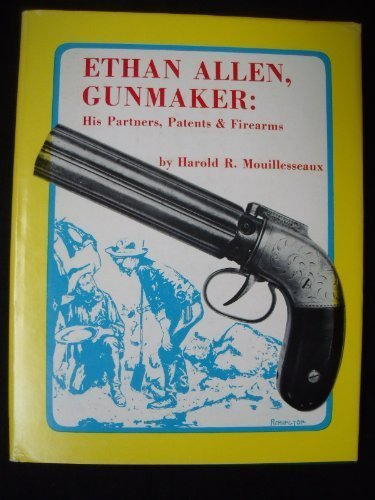 ethan-allen-gunmaker-his-partners-patents-firearms-by-harold-r-mouillesseaux-1973-01-01