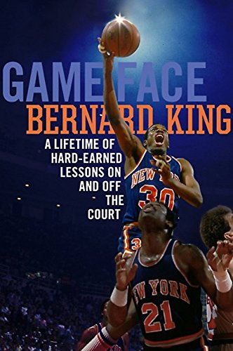 Game Face: A Lifetime of Hard-Earned Lessons On and Off the Basketball Court por Bernard King