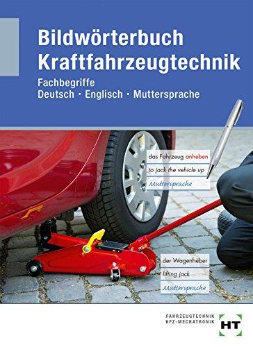 Bildwörterbuch Kraftfahrzeugtechnik: Fachbegriffe Deutsch - Englisch - Muttersprache