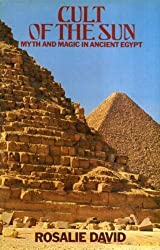 Cult of the Sun: Myth and Magic in Ancient Egypt by A. Rosalie David (1981-03-03)