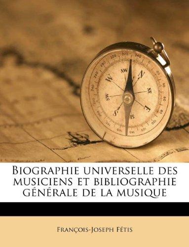 Biographie Universelle Des Musiciens Et Bibliographie Generale de La Musique