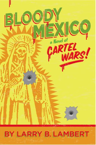 Bloody Mexico: A Novel of Cartel Wars (The Cartel Wars Book ...
