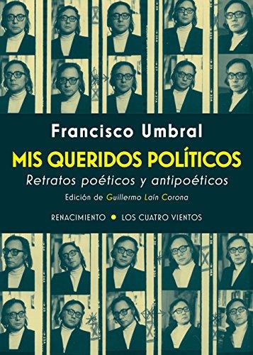 Mis queridos políticos: Retratos poéticos y antipoéticos (Los Cuatro Vientos)