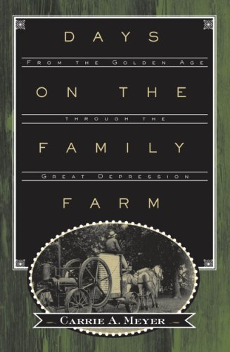 Days on the Family Farm: From the Golden Age through the Great Depression (English Edition) par  Carrie A. Meyer