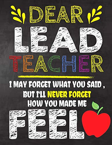 Dear Lead  Teacher I May Forget What You Said, But I'll Never Forget How You Made Me Feel: Lead Teacher Appreciation Gift,gift from student to ... or notebook Year end ,teacher day gift